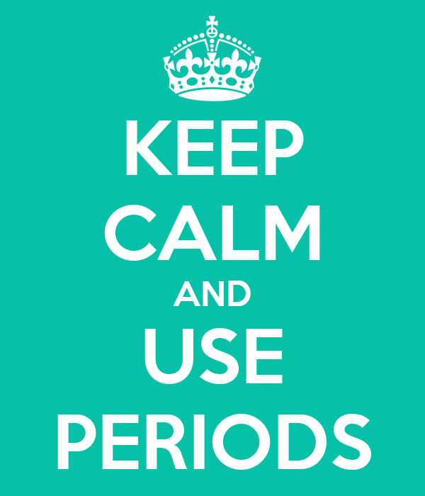 KEEP CALM AND USE PERIODS