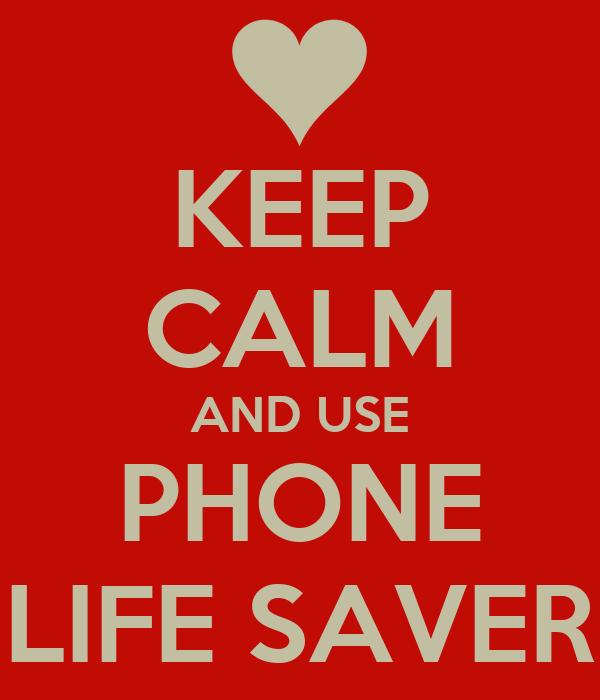 KEEP CALM AND USE PHONE LIFE SAVER