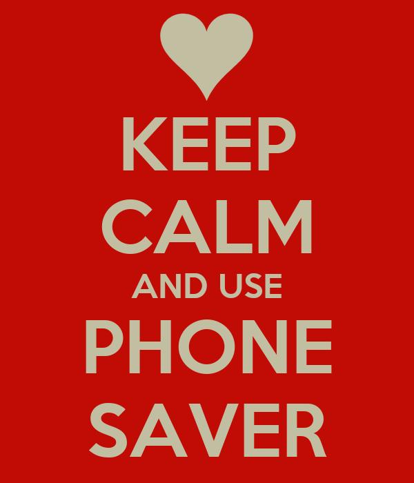 KEEP CALM AND USE PHONE SAVER