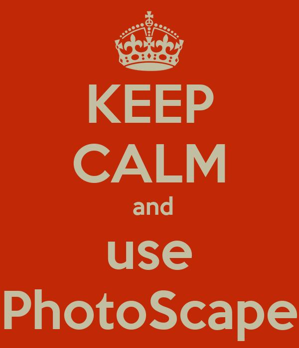 KEEP CALM  and use PhotoScape
