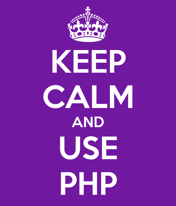 KEEP CALM AND USE PHP