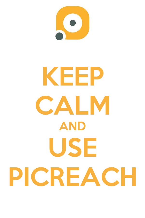 KEEP CALM AND USE PICREACH