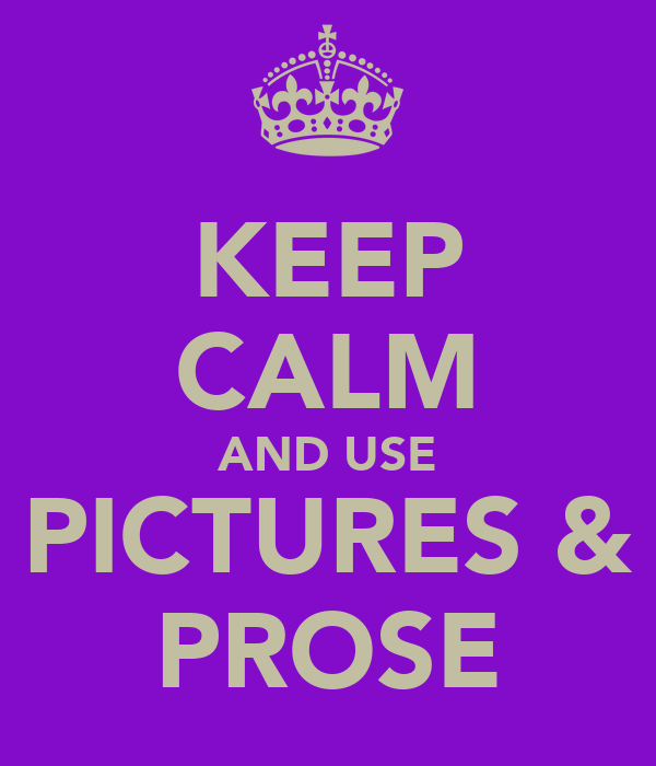 KEEP CALM AND USE PICTURES & PROSE