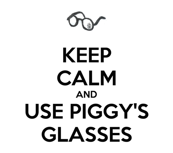 KEEP CALM AND USE PIGGY'S GLASSES