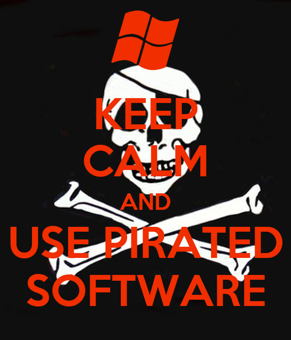 KEEP CALM AND USE PIRATED SOFTWARE