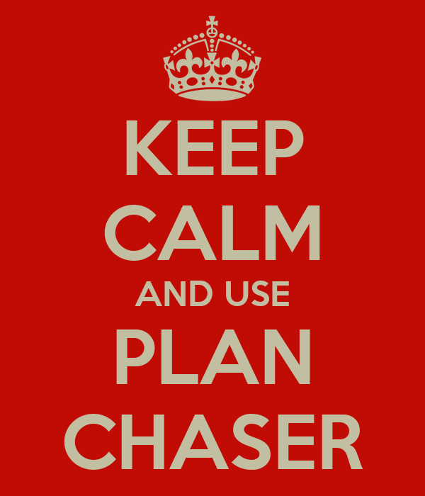 KEEP CALM AND USE PLAN CHASER