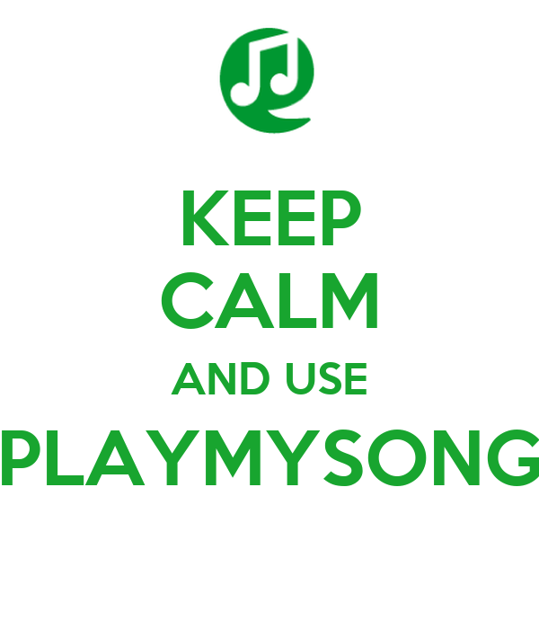 KEEP CALM AND USE PLAYMYSONG