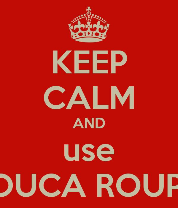 KEEP CALM AND use POUCA ROUPA
