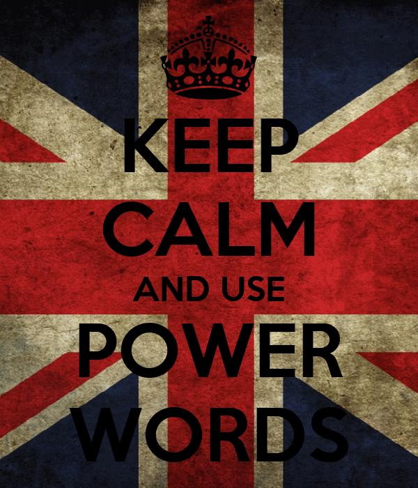 KEEP CALM AND USE POWER WORDS