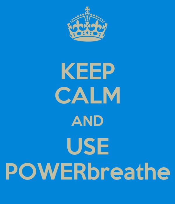KEEP CALM AND USE POWERbreathe