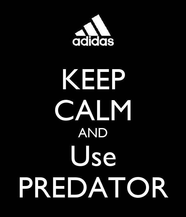 KEEP CALM AND Use PREDATOR