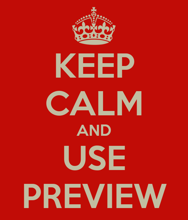 KEEP CALM AND USE PREVIEW