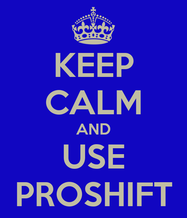 KEEP CALM AND USE PROSHIFT