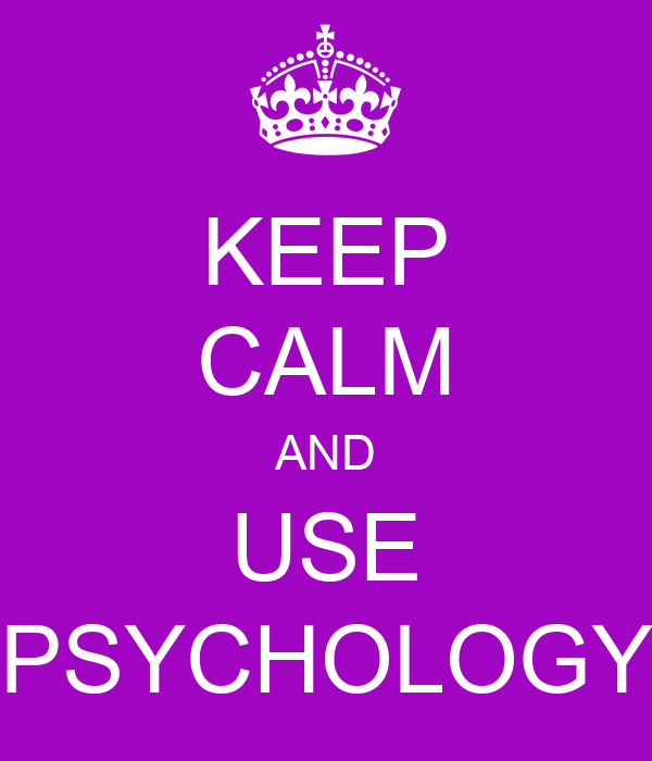 KEEP CALM AND USE PSYCHOLOGY