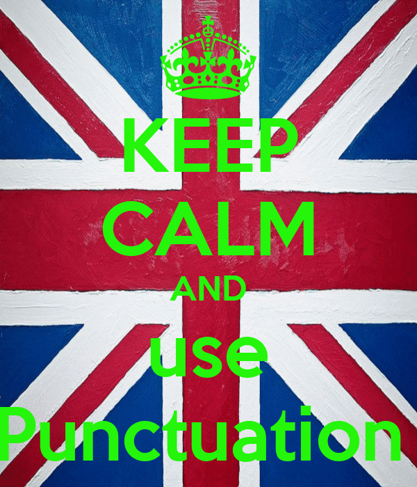 KEEP CALM AND use Punctuation