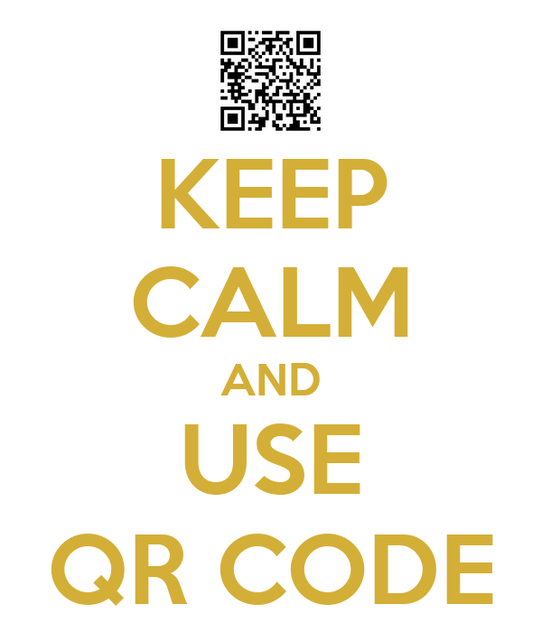 KEEP CALM AND USE QR CODE
