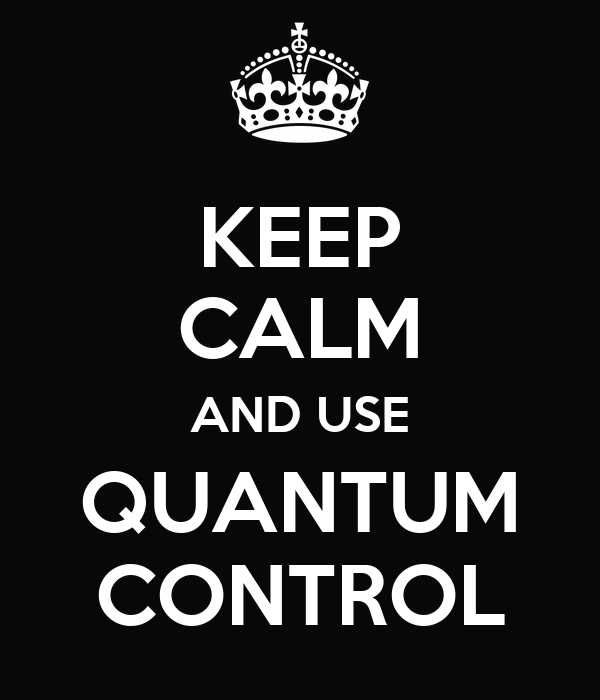 KEEP CALM AND USE QUANTUM CONTROL