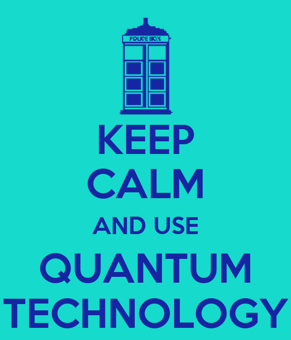 KEEP CALM AND USE QUANTUM TECHNOLOGY