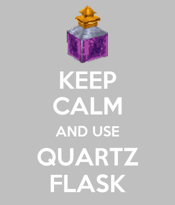 KEEP CALM AND USE QUARTZ FLASK
