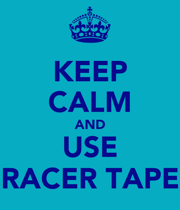 KEEP CALM AND USE RACER TAPE