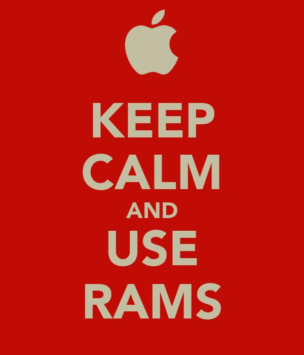 KEEP CALM AND USE RAMS