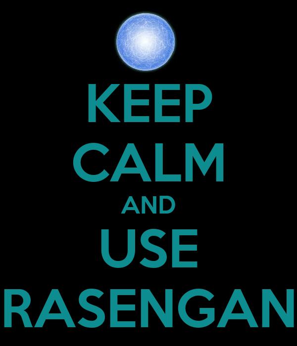 KEEP CALM AND USE RASENGAN