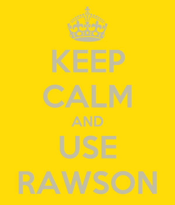 KEEP CALM AND USE RAWSON