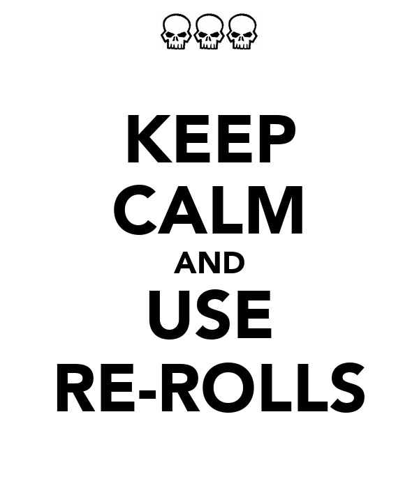 KEEP CALM AND USE RE-ROLLS