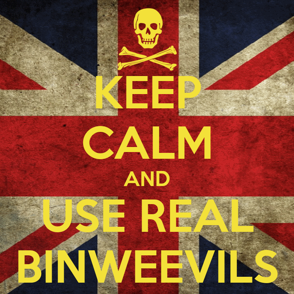 KEEP CALM AND USE REAL BINWEEVILS