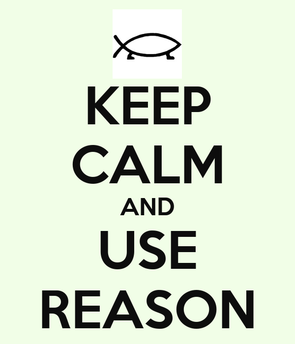KEEP CALM AND USE REASON