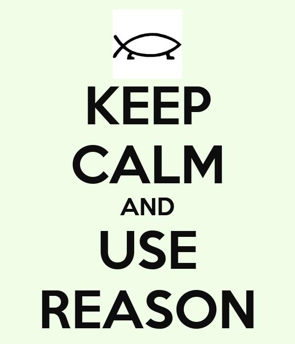 KEEP CALM AND USE REASON