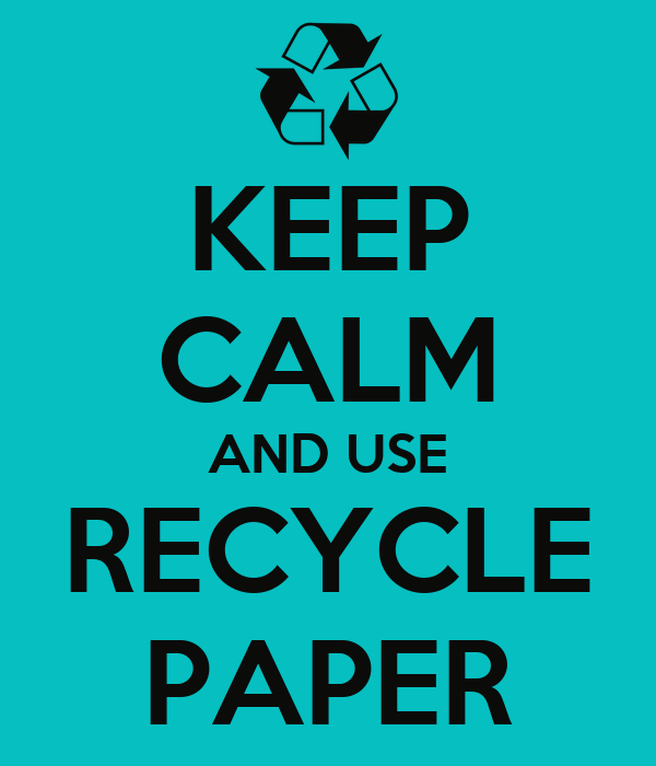 KEEP CALM AND USE RECYCLE PAPER