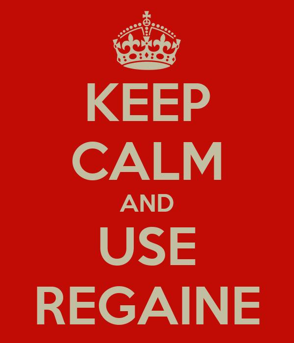 KEEP CALM AND USE REGAINE