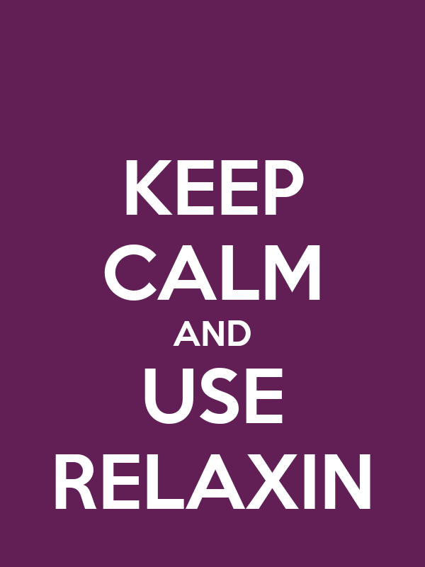 KEEP CALM AND USE RELAXIN