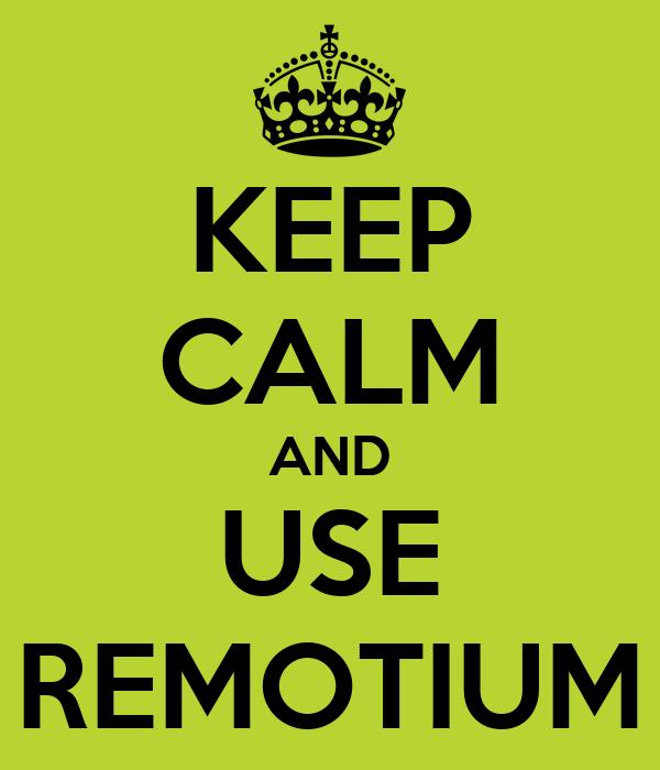 KEEP CALM AND USE REMOTIUM