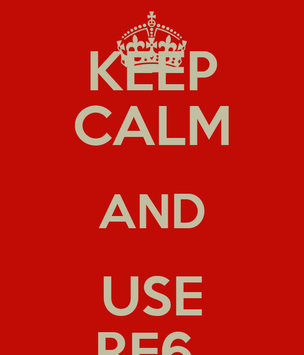 KEEP CALM AND USE RF6