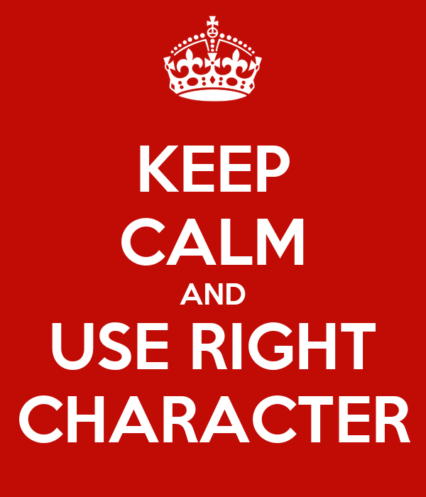 KEEP CALM AND USE RIGHT CHARACTER
