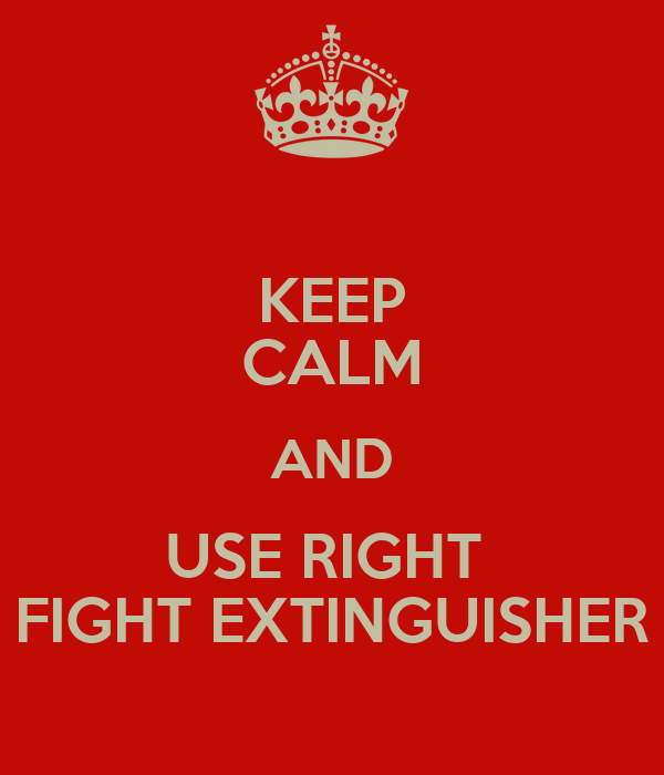 KEEP CALM AND USE RIGHT  FIGHT EXTINGUISHER