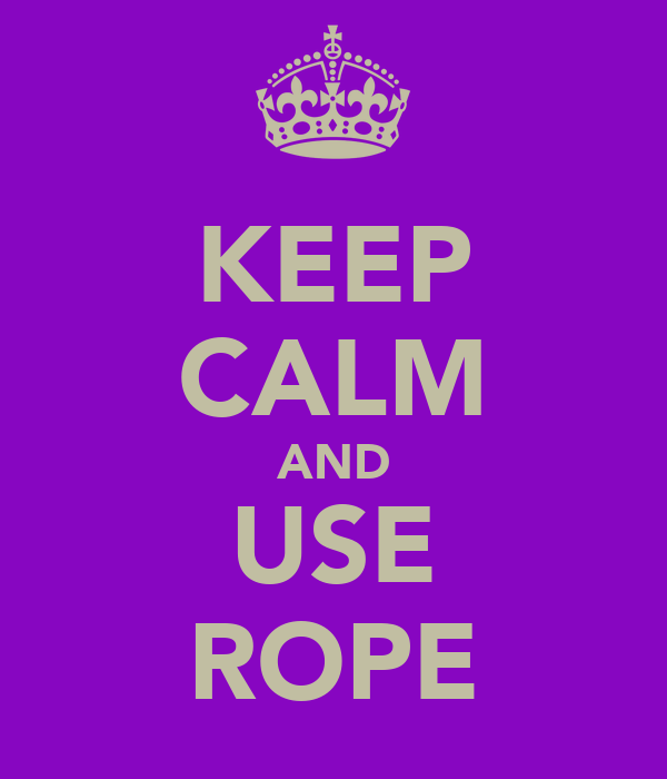 KEEP CALM AND USE ROPE