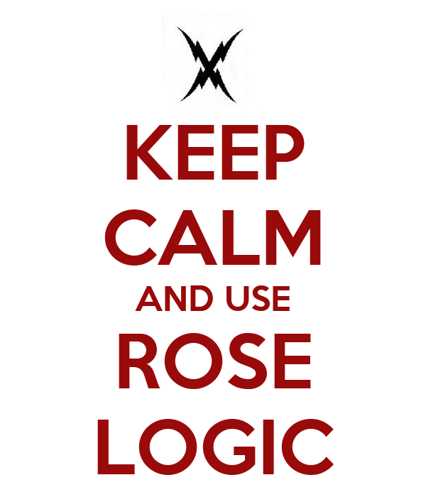 KEEP CALM AND USE ROSE LOGIC
