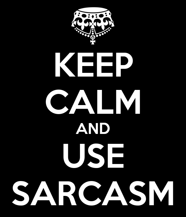 KEEP CALM AND USE SARCASM