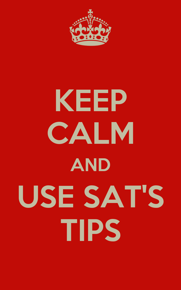 KEEP CALM AND USE SAT'S TIPS