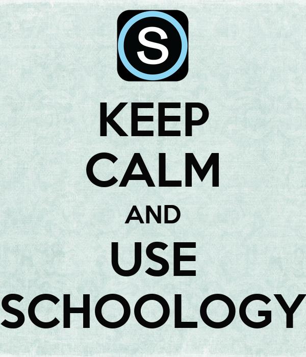 KEEP CALM AND USE SCHOOLOGY