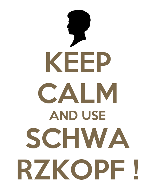 KEEP CALM AND USE SCHWA RZKOPF !