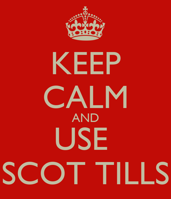 KEEP CALM AND USE  SCOT TILLS