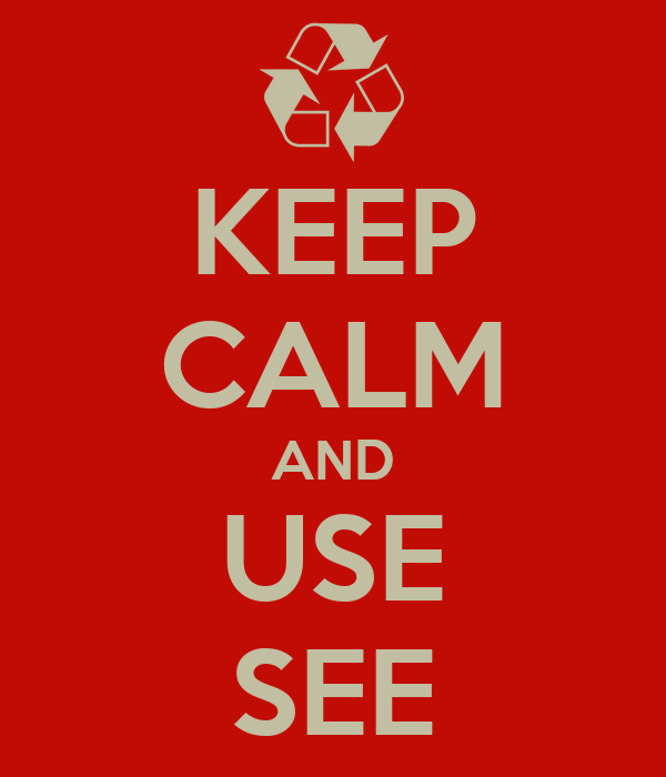 KEEP CALM AND USE SEE