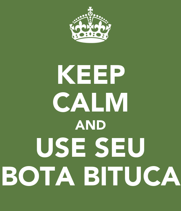 KEEP CALM AND USE SEU BOTA BITUCA