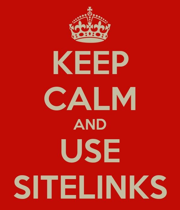 KEEP CALM AND USE SITELINKS