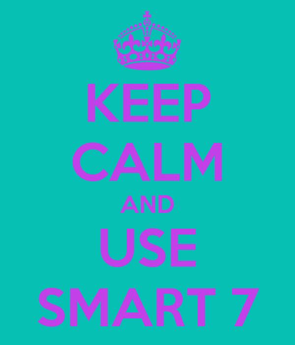 KEEP CALM AND USE SMART 7