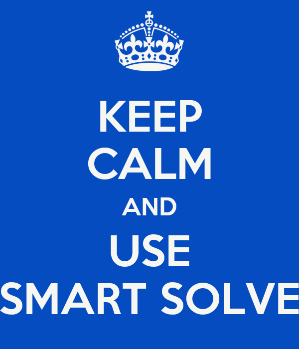KEEP CALM AND USE SMART SOLVE